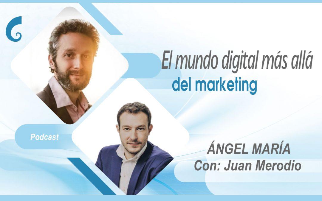 El mundo digital más allá del marketing, con Juan Merodio