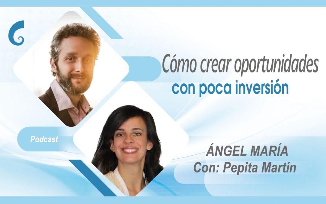 Cómo crear oportunidades con poca inversión, con Pepita Marín