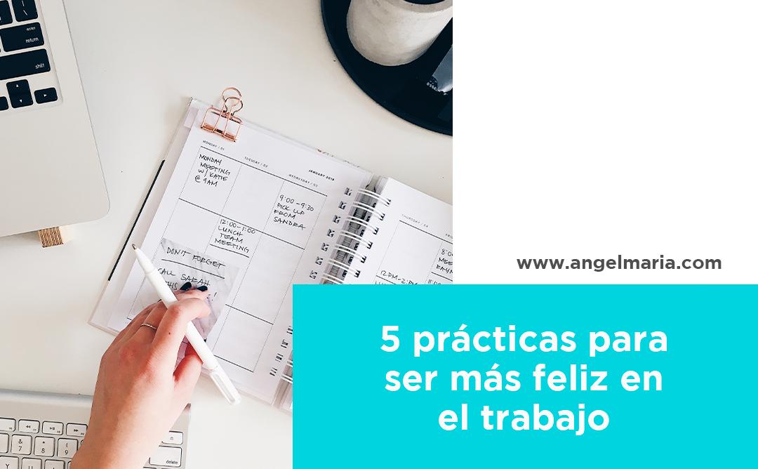 5 prácticas para ser más feliz en el trabajo