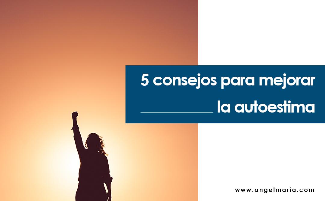 5 consejos para mejorar la autoestima