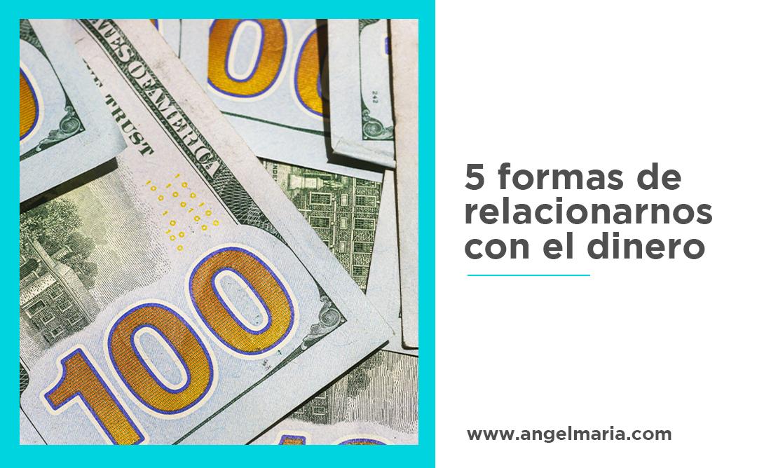 5 formas de relacionarnos con el dinero