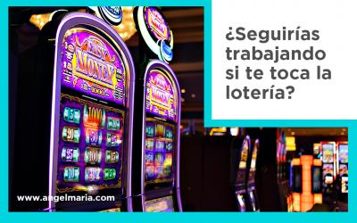 ¿Seguirías trabajando si te toca la lotería?