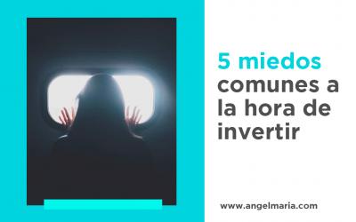 5 miedos comunes a la hora invertir