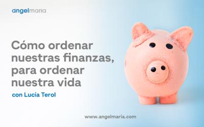 Cómo ordenar nuestras finanzas, para ordenar nuestra vida