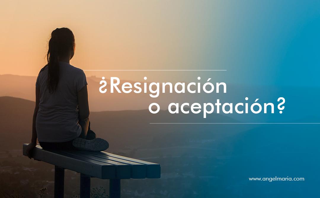 ¿Resignación o aceptación?